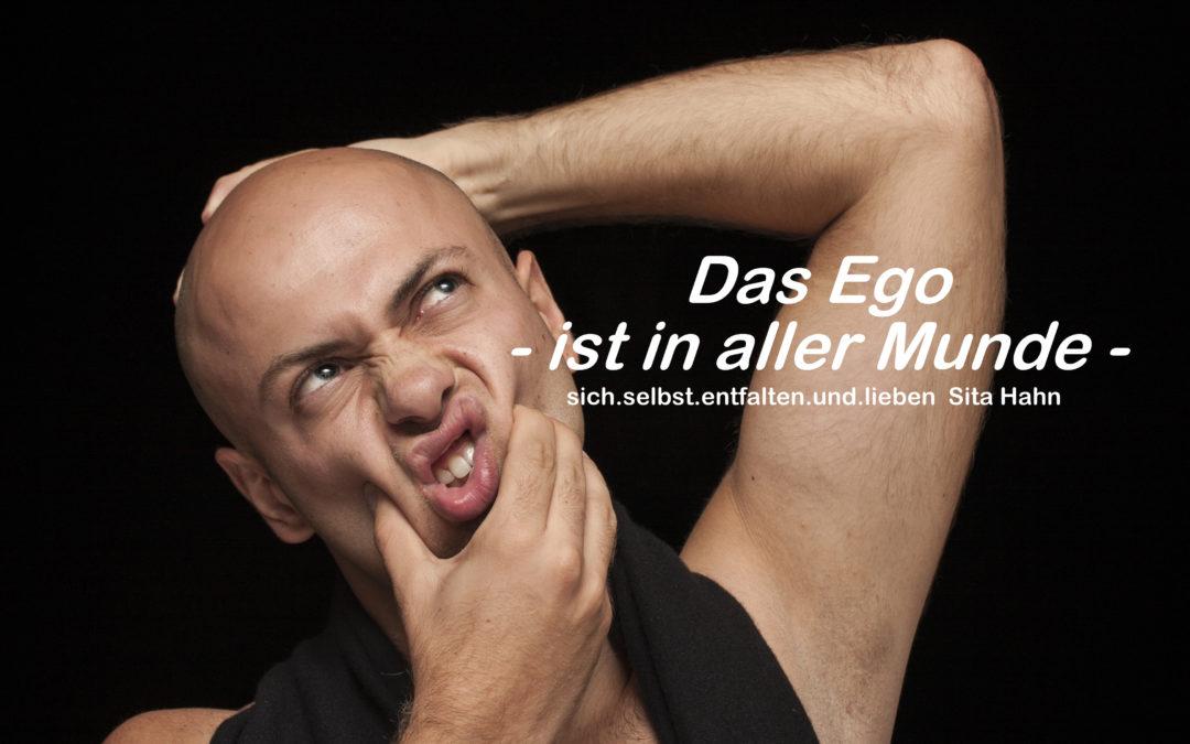 Das Ego – ist in aller Munde